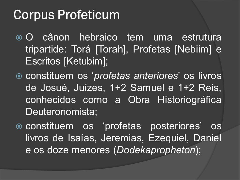 Corpus Profeticum O cânon hebraico tem uma estrutura tripartide: Torá [Torah], Profetas [Nebiim] e Escritos [Ketubim];